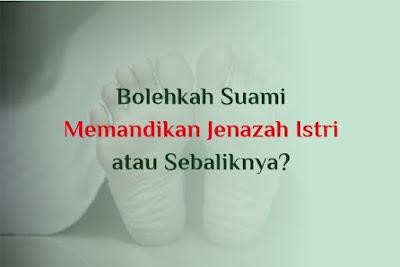 https://www.abusyuja.com/2019/10/bolehkah-suami-memandikan-jenazah-istri.html
