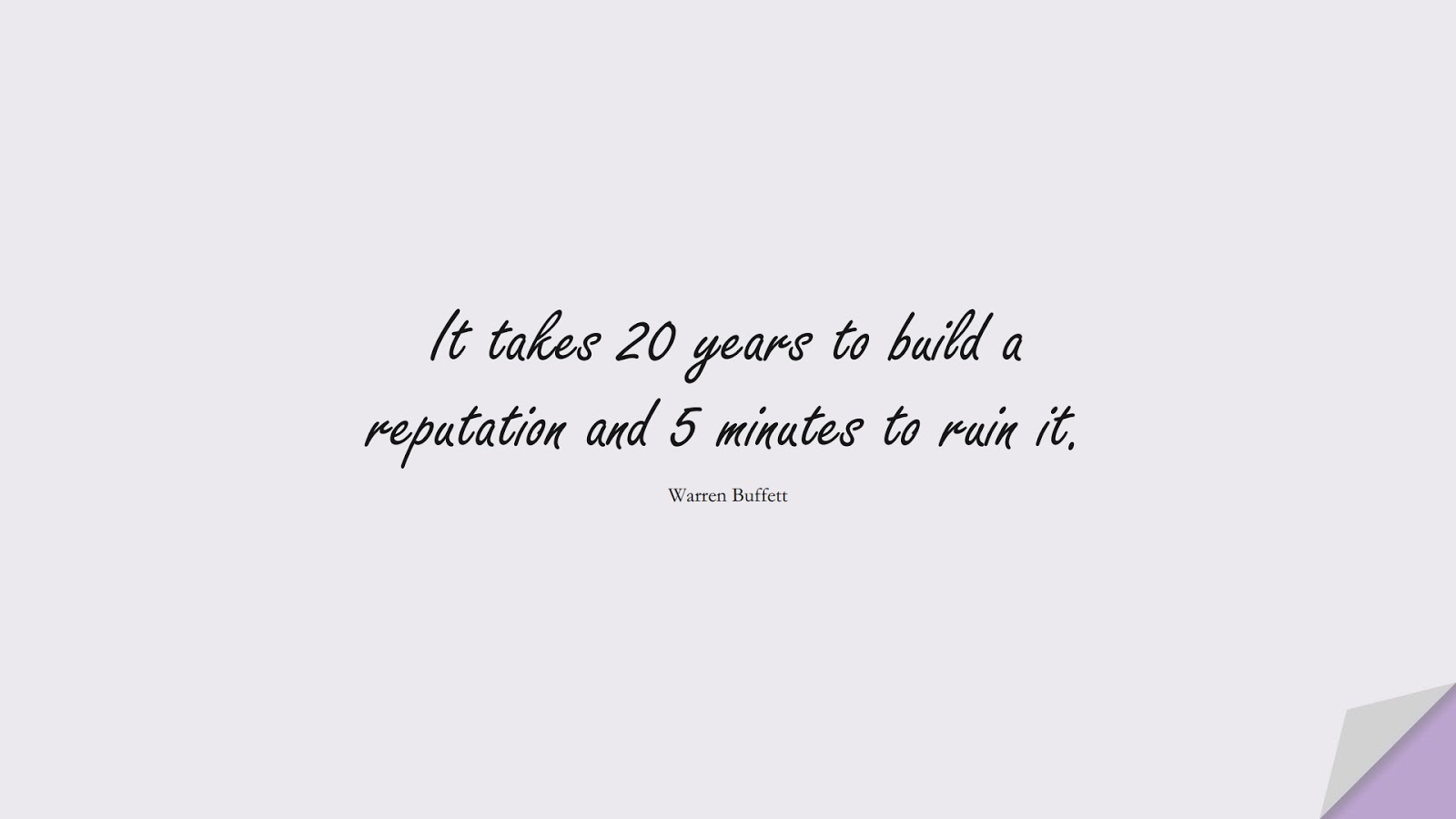 It takes 20 years to build a reputation and 5 minutes to ruin it. (Warren Buffett);  #CharacterQuotes