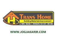 Lowongan Kerja Jogja di Supermarket Bahan Bangunan Trans Home Mei 2021