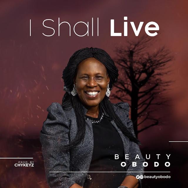 Download Audio: Beauty Obodo - I Shall Live mp3