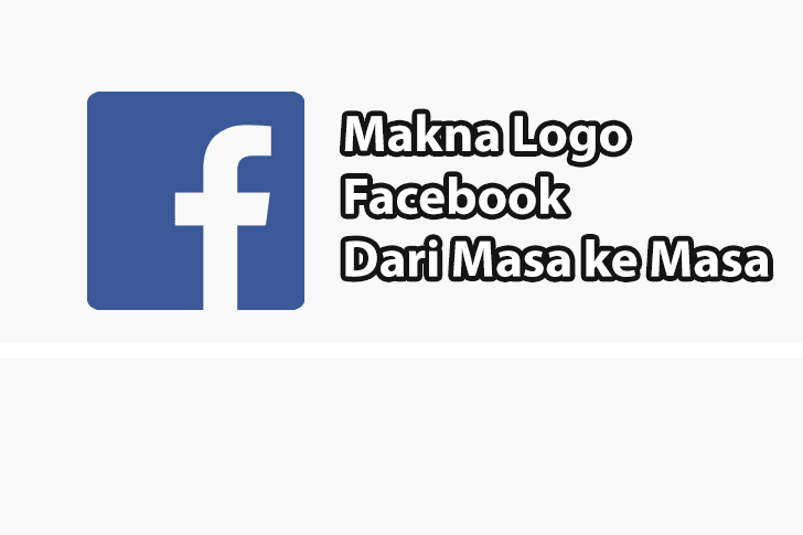 Makna Logo Facebook Dari Masa ke Masa