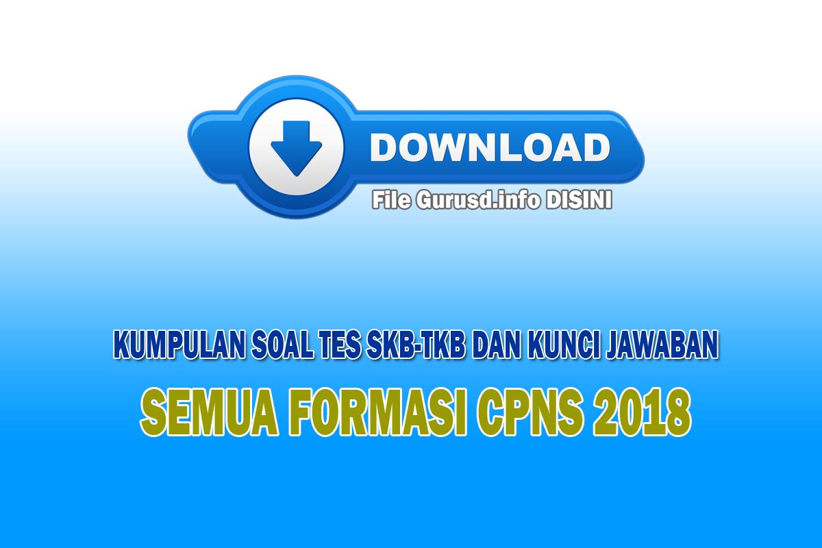 Download Kumpulan Soal Tes Skb Tkb Dan Kunci Jawaban Semua Formasi Cpns 2018 Pdf Info Guru Sd