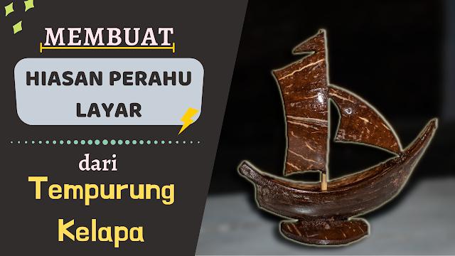 Tehnik Sederhana Membuat Hiasan Perahu Layar dari Tempurung Kelapa