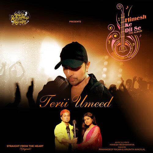 Terii Umeed Lyrics – Pawandeep Rajan & Arunita Kanjilal | Himesh Reshammiya | Himesh Ke Dil Se The Album