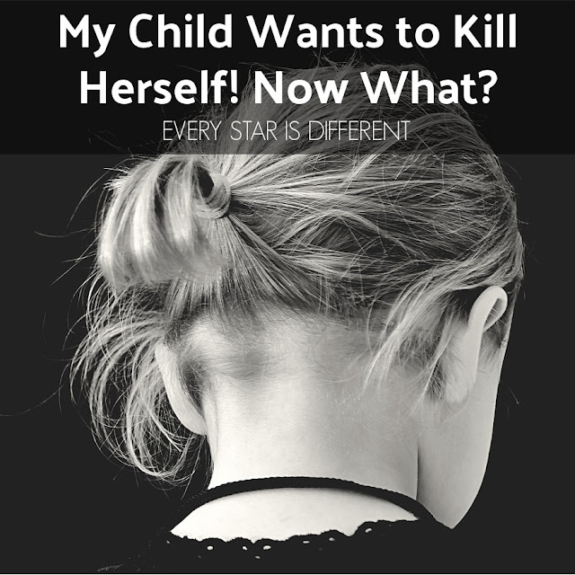 My Child Wants to Kill Herself! Now What?
