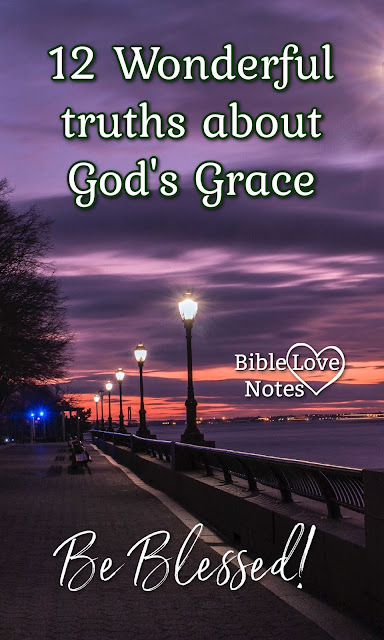 12 Wonderful truths about God's Grace plus 25 Scriptures about Grace. Be Blessed!