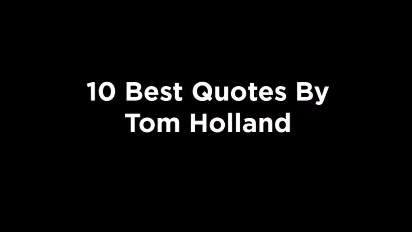 10 Best Quotes By Tom Holland [video]