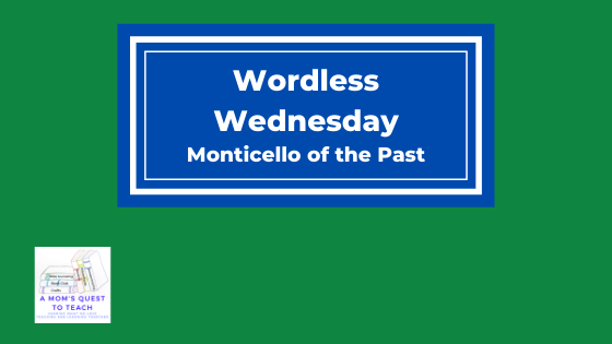 Wordless Wednesday: Monticello of the Past; logo of A Mom's Quest to Teach