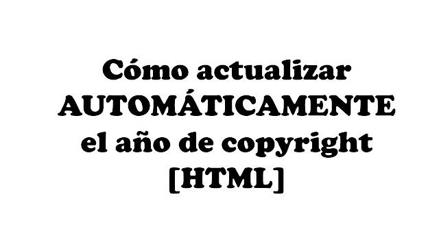 Cómo actualizar AUTOMÁTICAMENTE el año de copyright [HTML]