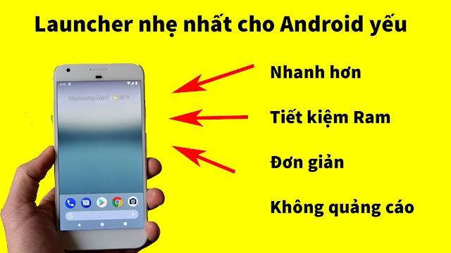 Điện thoại Android của bạn Ram ít hay giật Lag hãy sử dụng ngay Launcher nhẹ nhất này