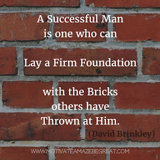 "Featured image of the article ""37 Inspirational Quotes About Life"": 33. ""A successful man is one who can lay a firm foundation with the bricks others have thrown at him."" – David Brinkley"