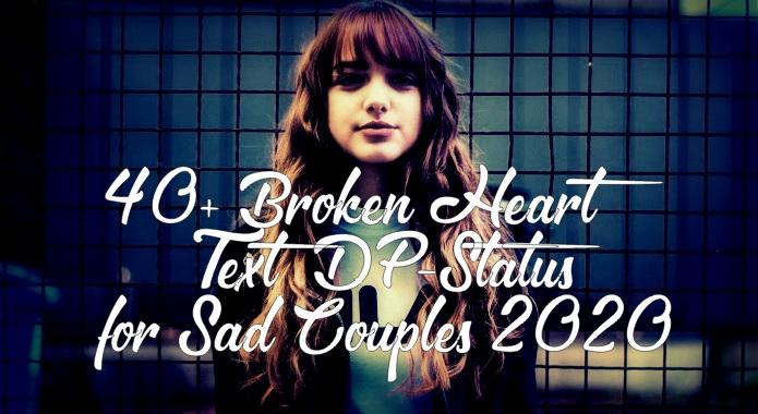 40+ Broken Heart Text DP-Status for Sad Couples 2020