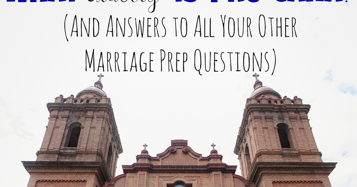 What Exactly Is Pre Cana And Answers To All Your Other Marriage