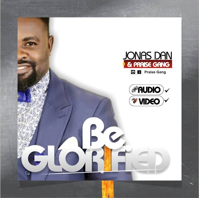 New Music + Video: BE GLORIFIED - Jonas Dan x The Praise Gang [@jonasdan2]