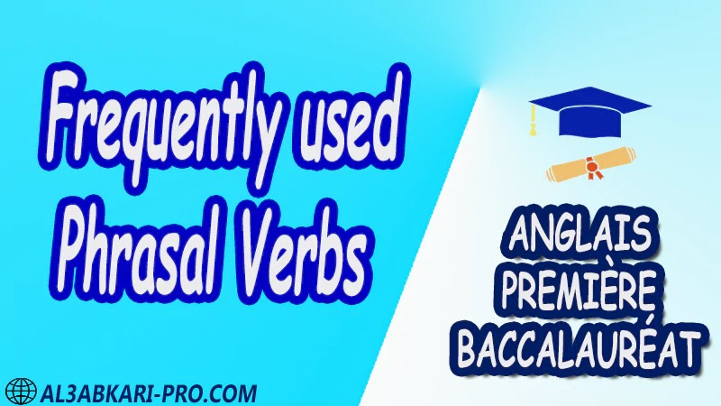 Frequently used Phrasal Verbs - Grammar Courses - Anglais Première baccalauréat PDF English 1 ère Bac première baccalauréat 1 er bac 1 ere