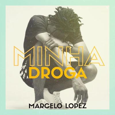 Marcelo Lopez - Minha Droga (2018) [Download]