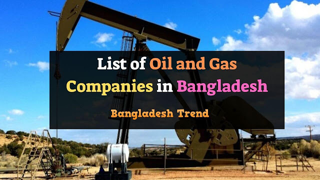 List of Oil and Gas Companies in Bangladesh