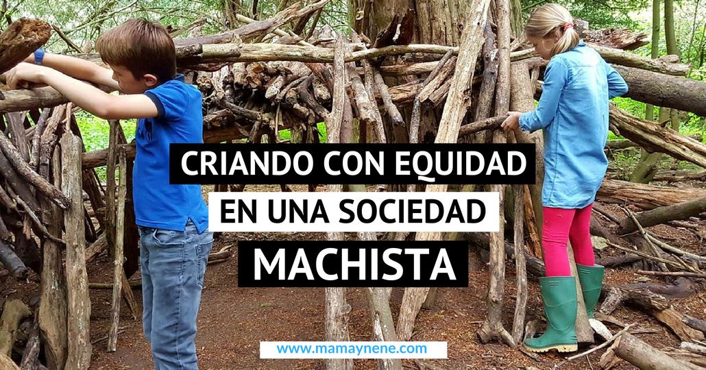 EQUIDAD-GÉNERO-IGUALDAD-MACHISMO-NIÑOS-MAMAYNENE-MATERNIDAD-CRIANZA-EDUCACION