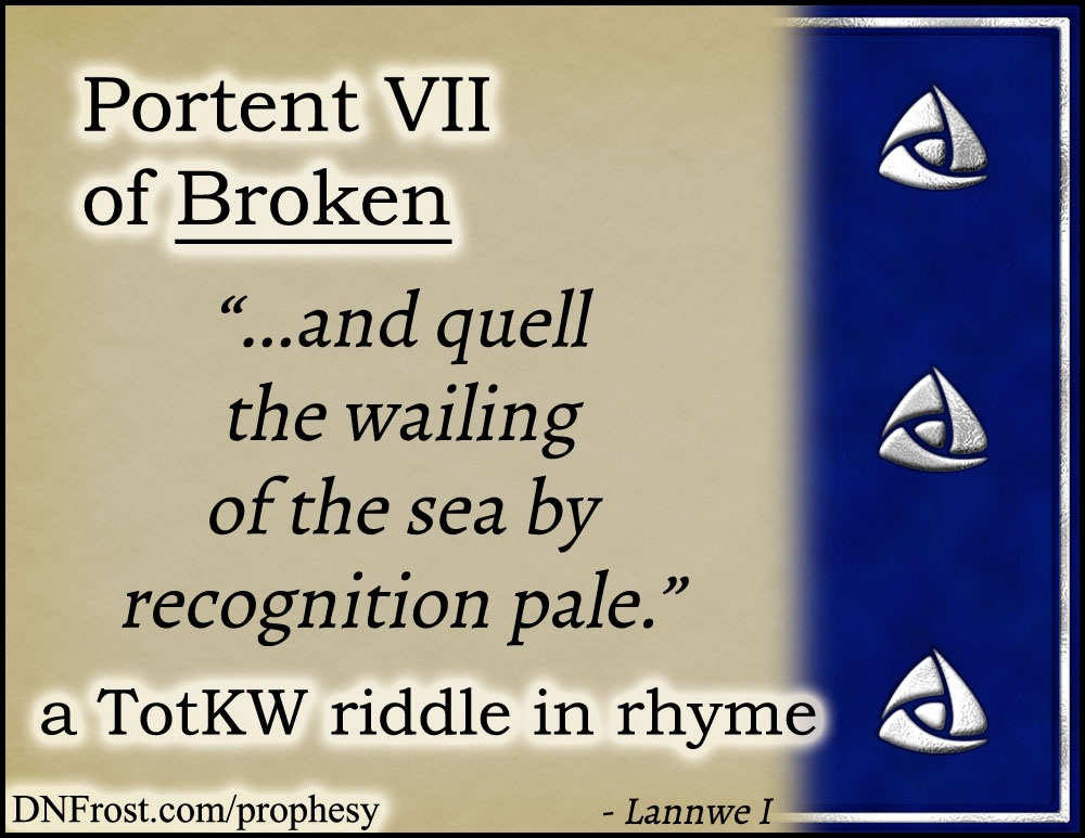 Portent VII of Broken: and quell the wailing of the sea www.DNFrost.com/prophesy #TotKW A riddle in rhyme by D.N.Frost @DNFrost13 Part of a series.