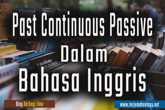 Pengertian Past Continuous Passive dalam bahasa inggris