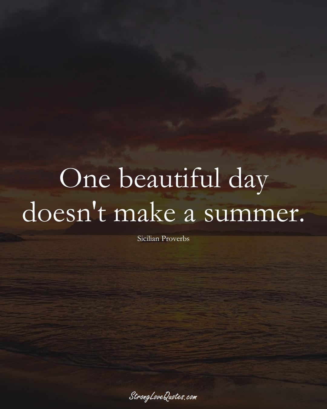 One beautiful day doesn't make a summer. (Sicilian Sayings);  #EuropeanSayings