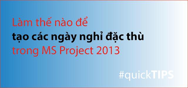 Làm thế nào để tạo các ngày nghỉ đặc thù trong MS Project 2013