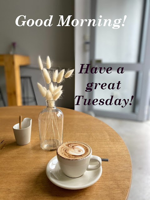 Good Morning Happy Tuesday!