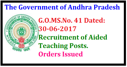 G.O.MS.No. 41 Dated: 30-06-2017Recruitment of vacant aided Teaching posts Orders-Issued. SCHOOL EDUCATION (PS) DEPARTMENT | G.O.MS.No. 41 Dated: 30-06-2017 | School Education-AIDED- Recruitment of vacant aided Teaching posts by the Unaided( approved) eligible candidates to the Aided posts as a onetime measure through absorptions, subject to fulfillment of all the conditions- Orders-Issued./2017/06/gomsno-41-dated-30-06-2017-recruitment-of-aided-teaching-posts-order-issued.html