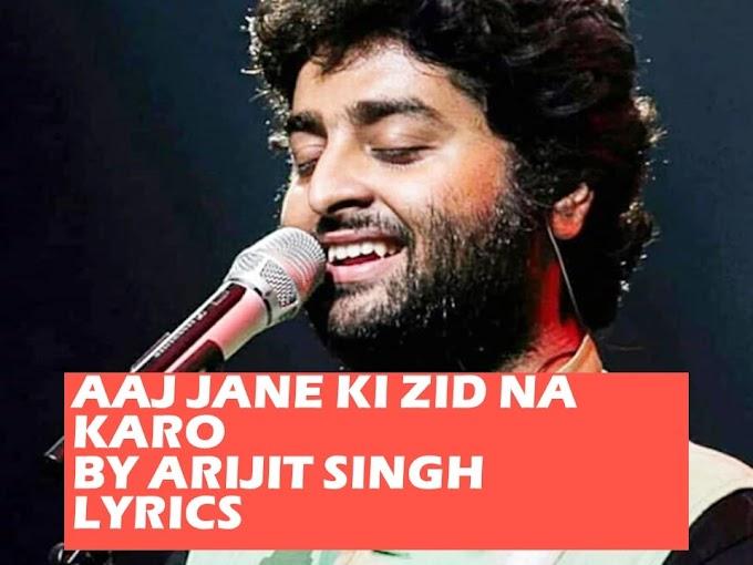 Aaj Jane Ki Zid Na Karo by Arijit Singh Lyrics in Hindi and Urdu