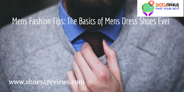 Mens Fashion Tips: The Basics of Mens Dress Shoes Ever