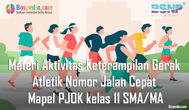 Materi Aktivitas Keterampilan Gerak Atletik Nomor Jalan Cepat Mapel PJOK kelas 11 SMA/MA
