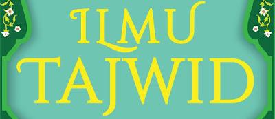 Definisi, Hukum, Fadhillah dan Tujuan Ilmu Tajwid