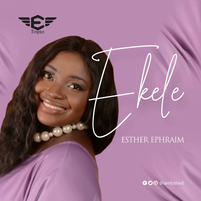 [Audio & Lyrics] Esther Ephraim- Ekele