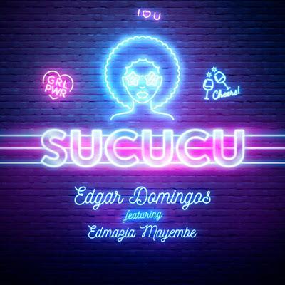 Edgar Domingos - SUCUCU Feat. Edmazia Mayembe DOWNLOAD mp3 JpsMusik