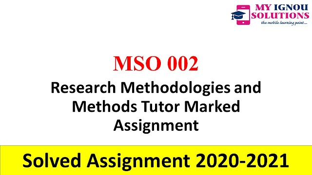 MSO 002 Research Methodologies and Methods Tutor Marked Assignment  Solved Assignment 2020-21
