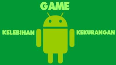 Kelebihan dan Kekurangan Game Android