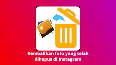 Cara Mengembalikan Foto Yang Sudah Dihapus Di Instagram