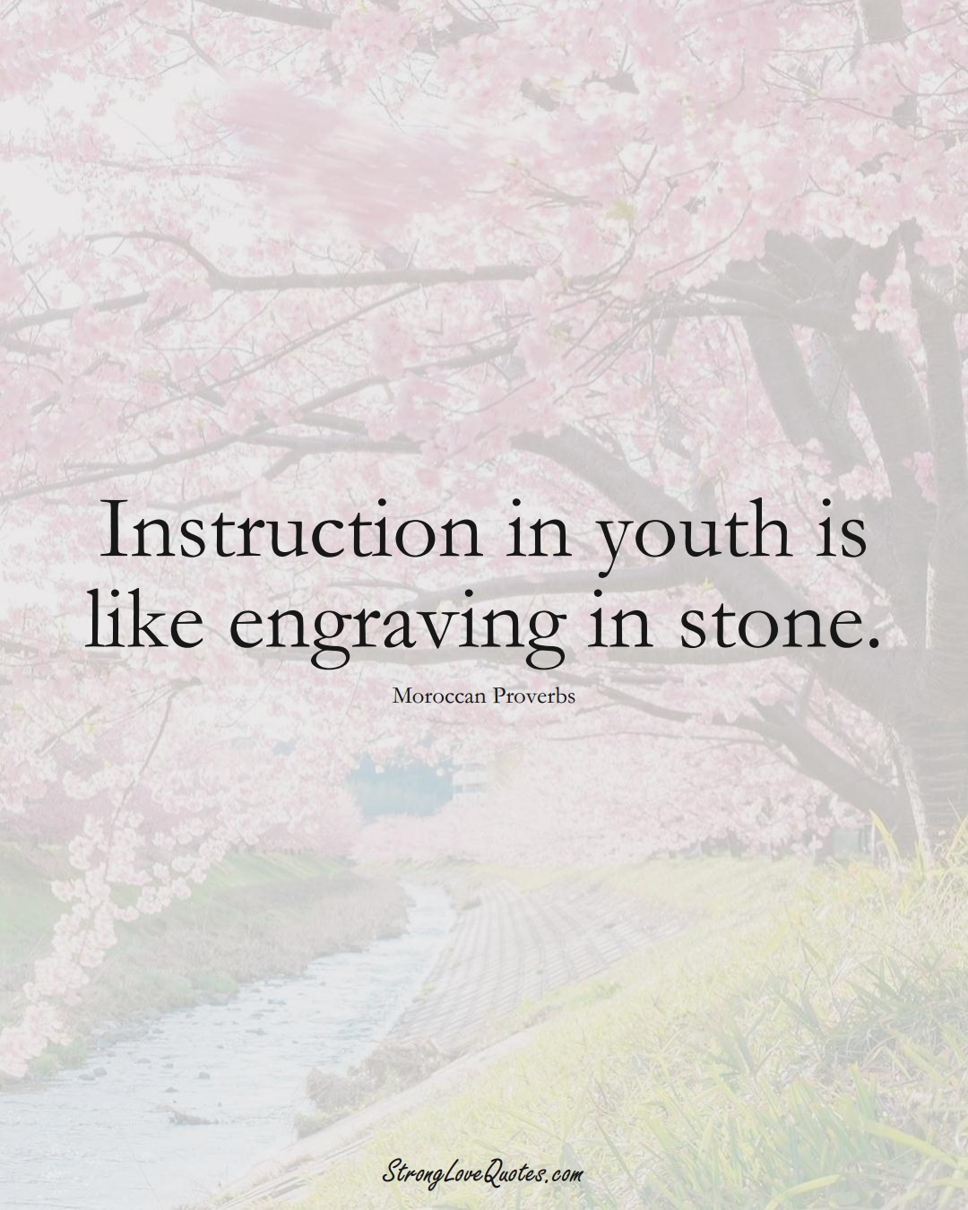 Instruction in youth is like engraving in stone. (Moroccan Sayings);  #AfricanSayings