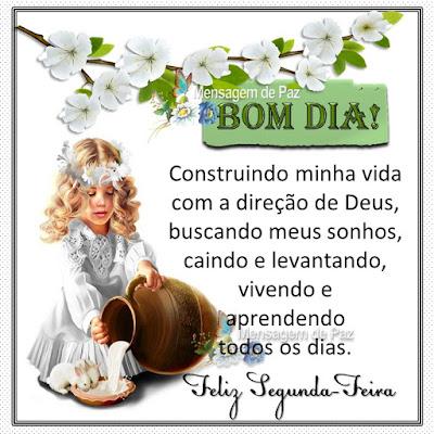 Construindo minha vida com a direção de Deus,  buscando meus sonhos, caindo e levantando,  vivendo e aprendendo todos os dias. Bom Dia! Feliz Segunda-Feira!