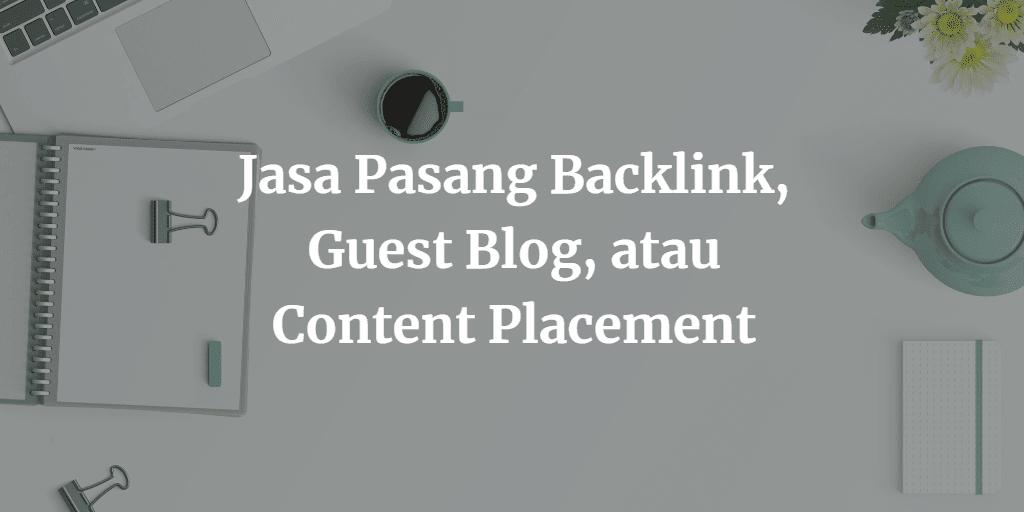 Jasa Pasang Backlink, Guest Blog, atau Content Placement