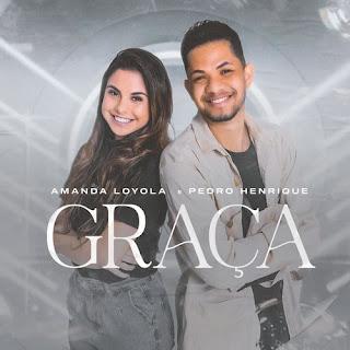 Graça - Amanda Loyola e Pedro Henrique
