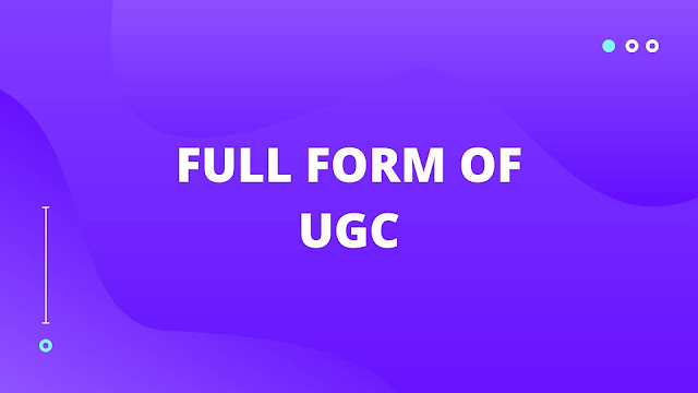Full form of UGC | What is UGC?