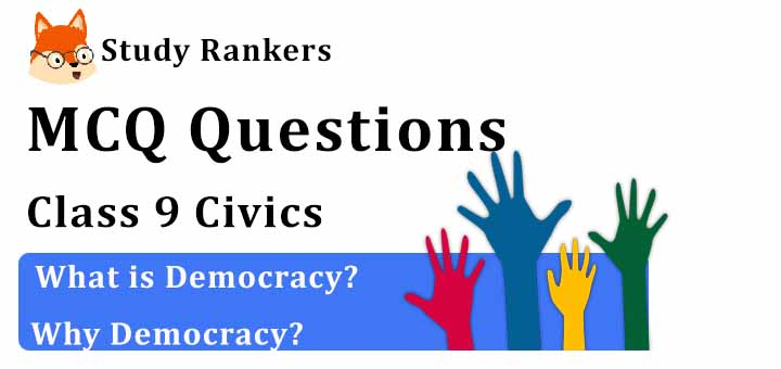 MCQ Questions for Class 9 Civics: Chapter 1 What is Democracy? Why Democracy?