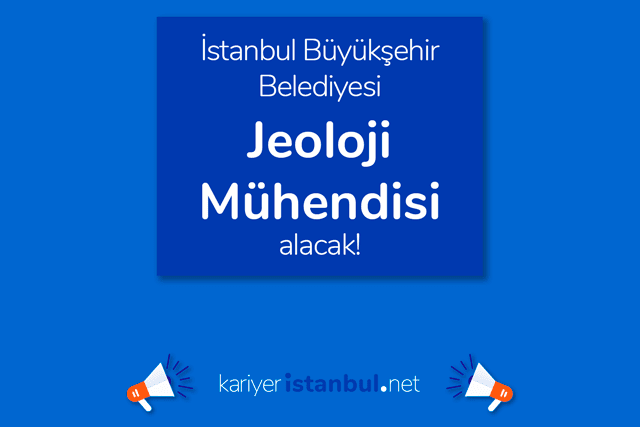 İstanbul Büyükşehir Belediyesi, jeoloji mühendisi alacak. İBB Kariyer personel alımı şartları neler? Detaylar kariyeristanbul.net'te!