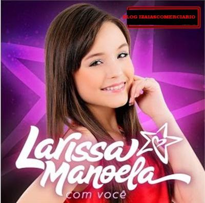 f0510a7ee8fc2 Baixe o CD de LARISSA MANOELA - Com você - Download ~ IZAIASCOMERCIÁRIO