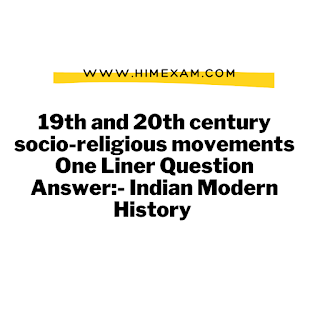 19th and 20th century socio-religious movements One Liner Question Answer:- Indian Modern History