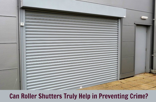 Can Roller Shutters Truly Help in Preventing Crime?