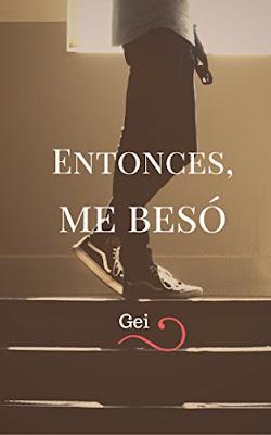 Libro de la autora Gei, Entonces, me besó. Reportaje mercado editorial y wattpad.