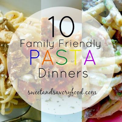 10 family friendly pasta dinners (sweetandsavoryfood.com)