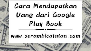 Cara Mendapatkan Uang dari Google Play Book - serambicatatan.com